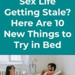 Sex Life Getting Stale Here Are 10 New Things To Try In Bed